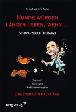 Hunde würden länger leben, wenn …: Schwarzbuch Tierarzt - 1