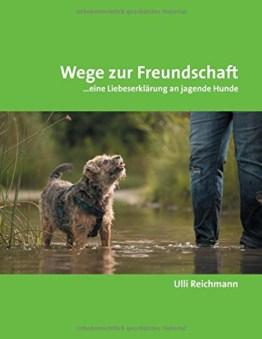 Wege zur Freundschaft: …eine Liebeserklärung an jagende Hunde - 1