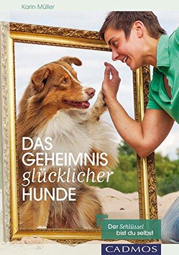 Das Geheimnis glücklicher Hunde: Der Schlüssel bin ich